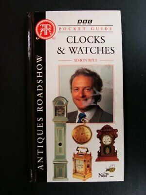 Antiques Roadshow Pocket Guide: Clocks and Watches by Bull, Simon Hardback Book
