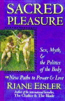 Sacred Pleasure: s**, Myth and the Politics of the Body - New Paths to Power an