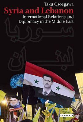 Syria and Lebanon: International Relations and Diplomacy in the Middle East...