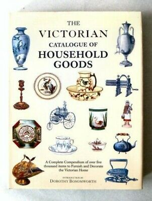 Victorian Catalogue of Household Goods, The by Bosomworth, Dorothy Drybrough The