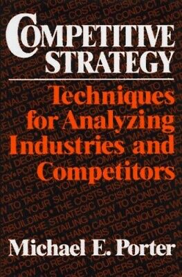 Competitive Strategy: Techniques for Analyzing... by Porter, Michael E. Hardback