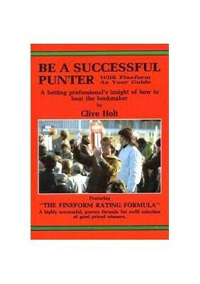 Be A Successful Punter: With Fineform as your guide by Clive Holt Book The Cheap