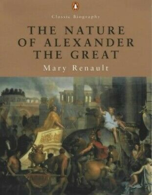 The Nature of Alexander (Penguin Classic Biography) by Renault, Mary Paperback