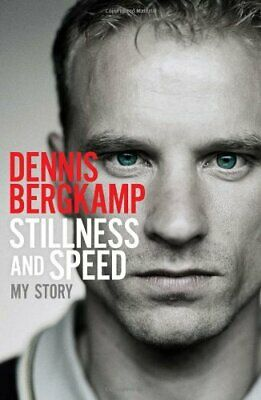 Stillness and Speed: My Story by Dennis Bergkamp Book The Cheap Fast Free Post