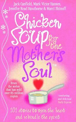 Chicken Soup For The Mother's Soul: 101 Stor... by Hansen, Mark Victor Paperback