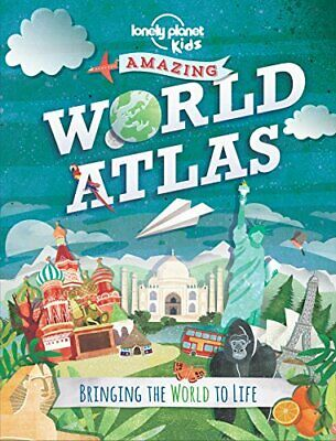 Amazing World Atlas: Bringing the World to Life (Lonely... by Lonely Planet Kids