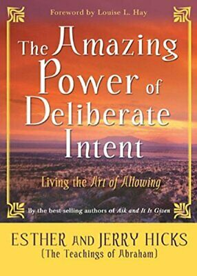 The Amazing Power of Deliberate Intent: Living The... by Hicks, Esther Paperback