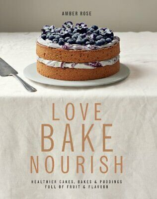 Love, Bake, Nourish by Rose, Amber Book The Cheap Fast Free Post