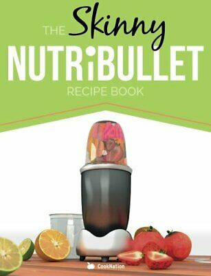The Skinny NUTRiBULLET Recipe Book: 80+ Delicious & Nutritious ... by CookNation