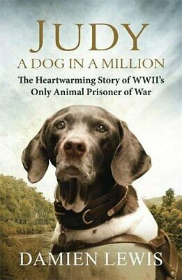 Judy: A Dog in a Million: The Heartwarming Story of WWII's O... by Lewis, Damien