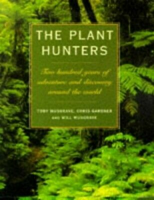 The Plant Hunters: Two Hundred Years of  adventure a..., Musgrave, Will Hardback