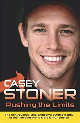 Pushing the Limits: The Two-Time World MotoGP Champion's Own E..., Stoner, Casey