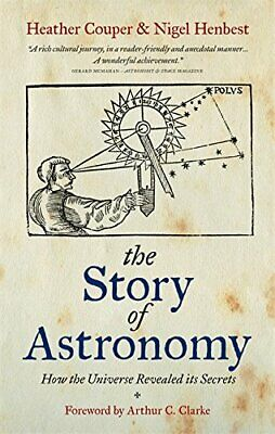The Story of Astronomy: How the universe revealed its secrets by Henbest, Nigel
