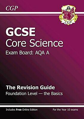 GCSE Core Science AQA A Revision Guide - Foundation The Basics (... by CGP Books