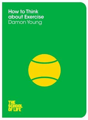 How to Think About Exercise (The School of Life) by School of Life, The Book The