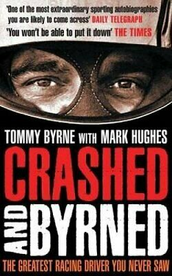 Crashed and Byrned: The Greatest Racing Driver You ... by Byrne, Tommy Paperback