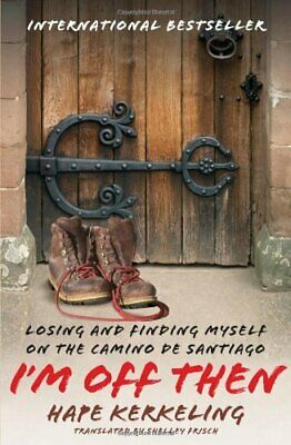 I'm Off Then: Losing and Finding Myself on the Camino de S... by Kerkeling, Hape