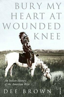 Bury My Heart At Wounded Knee: An Indian History of t... by Brown, Dee Paperback
