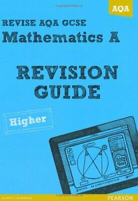 REVISE AQA: GCSE Mathematics A Revision Guide Higher (REVI... by Smith, Mr Harry