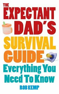 The Expectant Dad's Survival Guide: Everything You Nee... by Kemp, Rob Paperback