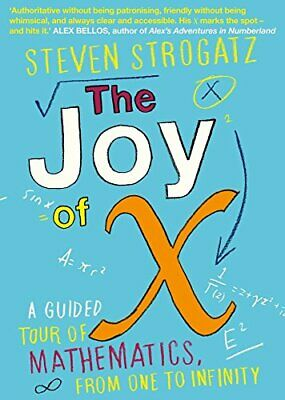 The Joy of X: A Guided Tour of Mathematics, from One to I... by Strogatz, Steven