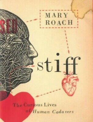 Stiff: The Curious Lives of Human Cadavers by Roach, Mary Hardback Book The
