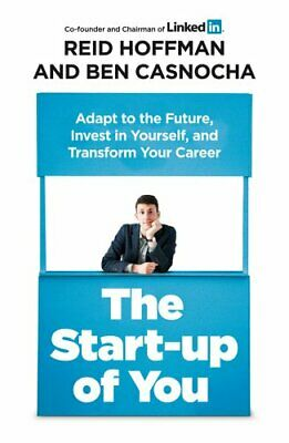 The Start-up of You: Adapt to the Future, Invest in Yourself... by Hoffman, Reid