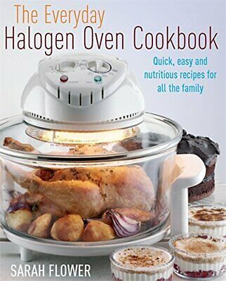 The Everyday Halogen Oven Cookbook: Quick, Easy An... by Flower, Sarah Paperback