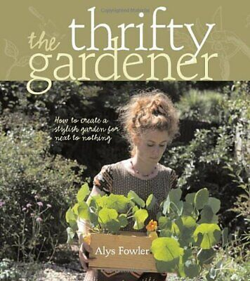 The Thrifty Gardener: How to Create a Stylish Garde... by Fowler, Alys Paperback
