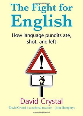 The Fight for English: How language pundits ate, s... by Crystal, David Hardback