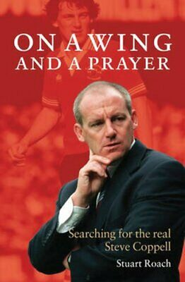 Steve Coppell: On a Wing and a Prayer by Stuart Roach Hardback Book The Cheap