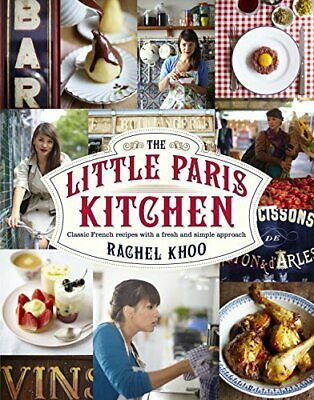 The Little Paris Kitchen: Classic French recipes with a fresh... by Khoo, Rachel