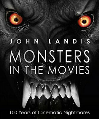 Monsters in the Movies: 100 Years of Cinematic Nightmares by Landis, John Book