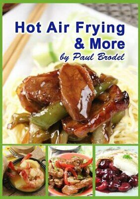 Hot Air Frying & More by Paul Brodel Paperback Book The Cheap Fast Free Post