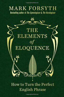 The Elements of Eloquence: How to Turn the Perfect English P... by Forsyth, Mark