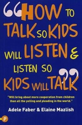 How to Talk So Kids Will Listen and Listen So Kid... by Elaine Mazlish Paperback
