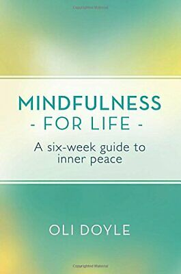 Mindfulness for Life: A Six-Week Guide to Inner Peace by Doyle, Oli Book The