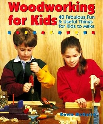 Woodworking for Kids: 40 Fabulous, Fun and Useful T..., McGuire, Kevin Paperback