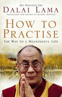 How to Practise: The Way to a Meaningful Life by Dalai Lama XIV - New Book