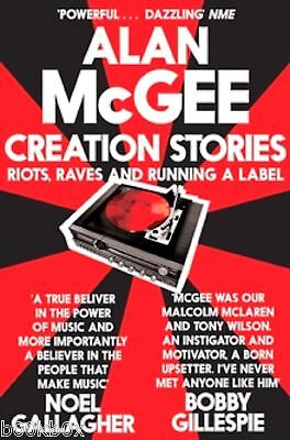Creation Stories: Riots, Raves and Running a Label by Alan McGee - New Book