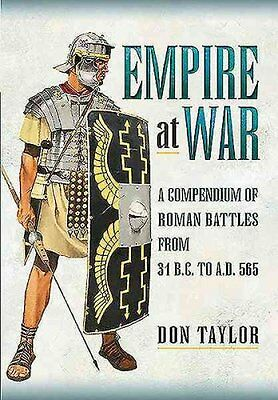 Roman Empire at War A Compendium of Roman Battles from 31 B.C. ... 9781473869080