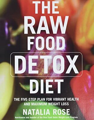 The Raw Food Detox Diet: The Five-Step Plan for Vi... by Rose, Natalia Paperback