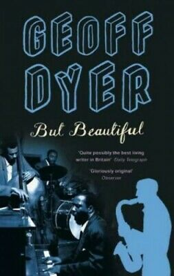 But Beautiful: A Book About Jazz by Dyer, Geoff Paperback Book The Cheap Fast