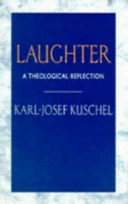 Laughter: A Theological Reflection: A Theolo... by Kuschel, Karl-Josef Paperback