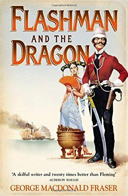 Flashman and the Dragon: From the Flashman ... by Fraser, George MacDo Paperback