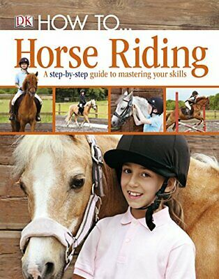 How To.Horse Riding: A Step-by-Step Guide to Mastering Your Skills by DK Book