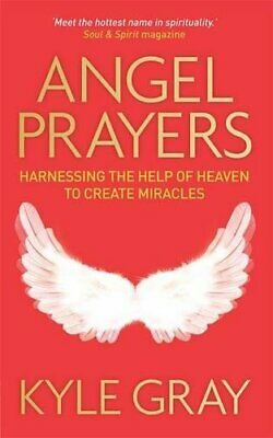 Angel Prayers: Harnessing the Help of Heaven to Create Miracles by Gray, Kyle