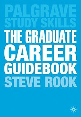 The Graduate Career Guidebook: Advice for Students and Graduat... by Rook, Steve