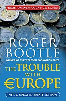 The Trouble with Europe: How to Make a Success of Brexit and... by Bootle, Roger