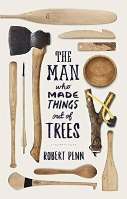 The Man Who Made Things Out of Trees by Penn, Robert Book The Cheap Fast Free